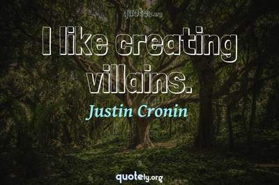 Photo Quote of I like creating villains.