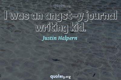Photo Quote of I was an angst-y journal writing kid.