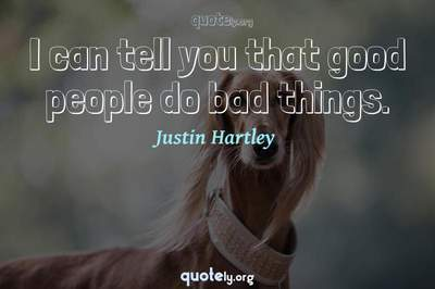 Photo Quote of I can tell you that good people do bad things.