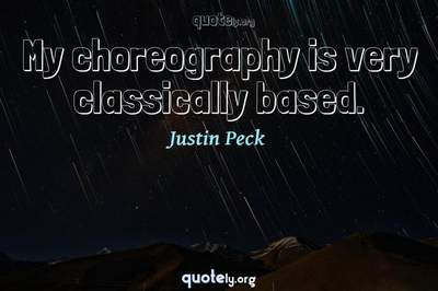 Photo Quote of My choreography is very classically based.