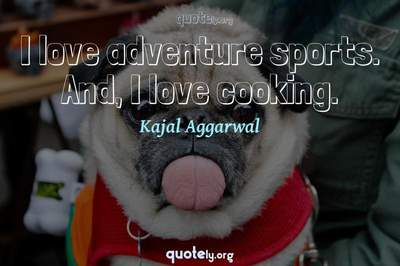 Photo Quote of I love adventure sports. And, I love cooking.