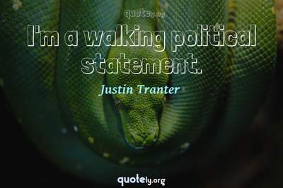 Photo Quote of I'm a walking political statement.