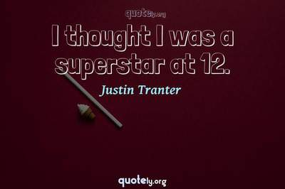 Photo Quote of I thought I was a superstar at 12.