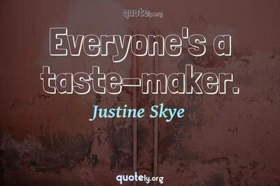 Photo Quote of Everyone's a taste-maker.