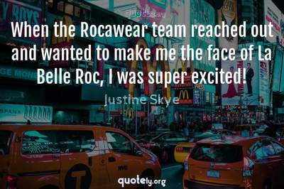 Photo Quote of When the Rocawear team reached out and wanted to make me the face of La Belle Roc, I was super excited!
