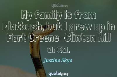 Photo Quote of My family is from Flatbush, but I grew up in Fort Greene-Clinton Hill area.