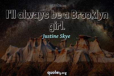 Photo Quote of I'll always be a Brooklyn girl.