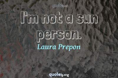Photo Quote of I'm not a sun person.