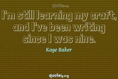 Photo Quote of I'm still learning my craft, and I've been writing since I was nine.