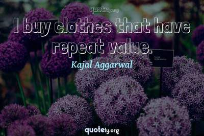 Photo Quote of I buy clothes that have repeat value.