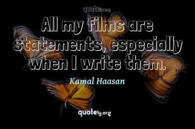 Photo Quote of All my films are statements, especially when I write them.
