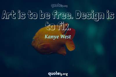 Photo Quote of Art is to be free. Design is to fix.