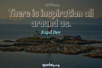 Photo Quote of There is inspiration all around us.