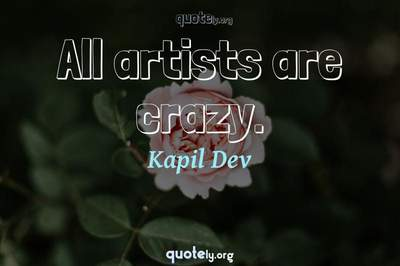 Photo Quote of All artists are crazy.