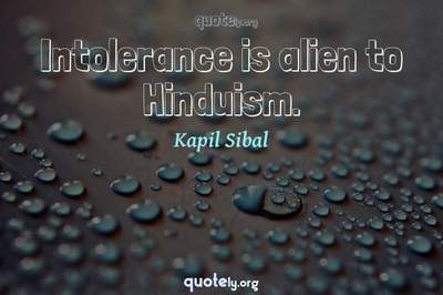 Photo Quote of Intolerance is alien to Hinduism.