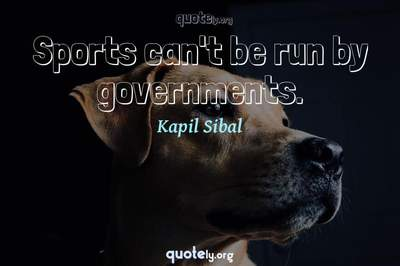Photo Quote of Sports can't be run by governments.