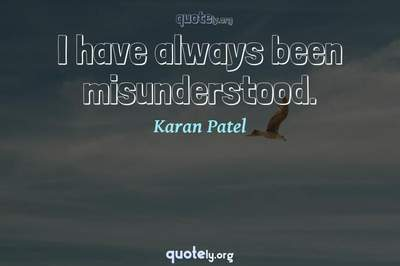 Photo Quote of I have always been misunderstood.