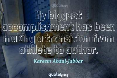 Photo Quote of My biggest accomplishment has been making a transition from athlete to author.