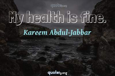 Photo Quote of My health is fine.
