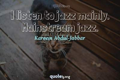 Photo Quote of I listen to jazz mainly. Mainstream jazz.