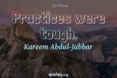 Photo Quote of Practices were tough.
