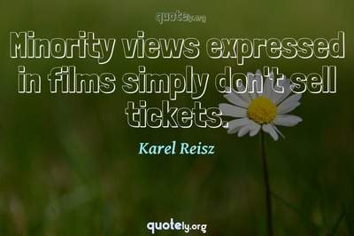 Photo Quote of Minority views expressed in films simply don't sell tickets.