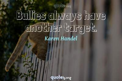 Photo Quote of Bullies always have another target.