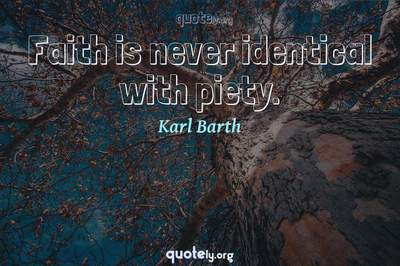 Photo Quote of Faith is never identical with piety.