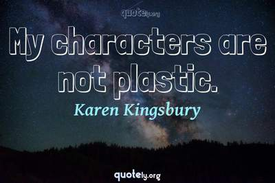 Photo Quote of My characters are not plastic.