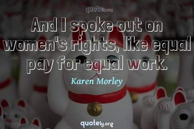 Photo Quote of And I spoke out on women's rights, like equal pay for equal work.