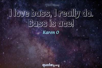 Photo Quote of I love bass, I really do. Bass is ace!