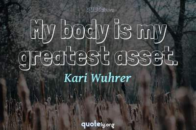 Photo Quote of My body is my greatest asset.