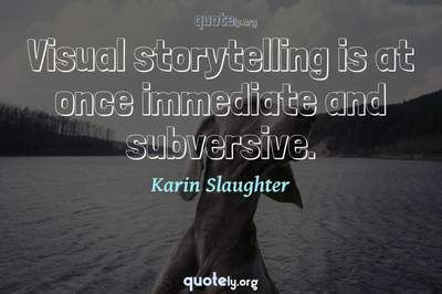 Photo Quote of Visual storytelling is at once immediate and subversive.