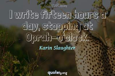 Photo Quote of I write fifteen hours a day, stopping at Oprah-o'clock.