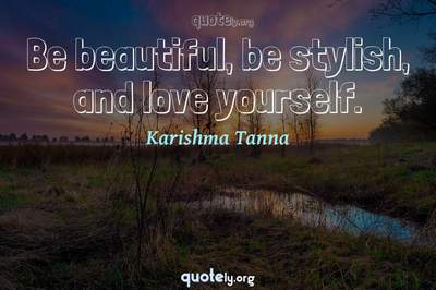 Photo Quote of Be beautiful, be stylish, and love yourself.