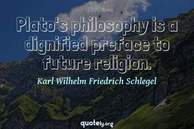 Photo Quote of Plato's philosophy is a dignified preface to future religion.