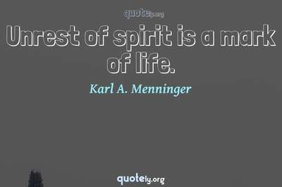 Photo Quote of Unrest of spirit is a mark of life.