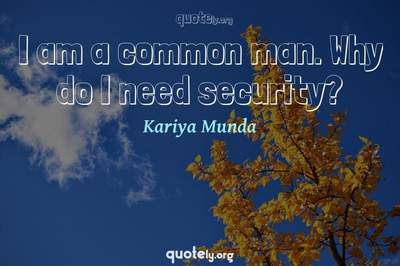Photo Quote of I am a common man. Why do I need security?