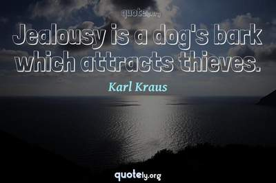 Photo Quote of Jealousy is a dog's bark which attracts thieves.