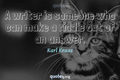 Photo Quote of A writer is someone who can make a riddle out of an answer.