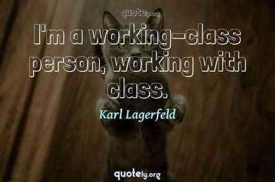 Photo Quote of I'm a working-class person, working with class.