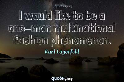 Photo Quote of I would like to be a one-man multinational fashion phenomenon.