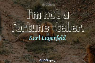 Photo Quote of I'm not a fortune-teller.