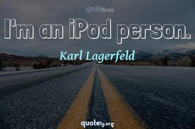 Photo Quote of I'm an iPod person.
