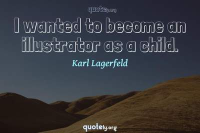 Photo Quote of I wanted to become an illustrator as a child.