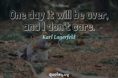 Photo Quote of One day it will be over, and I don't care.