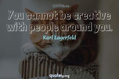 Photo Quote of You cannot be creative with people around you.