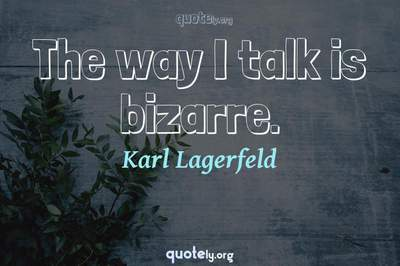 Photo Quote of The way I talk is bizarre.