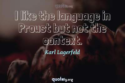 Photo Quote of I like the language in Proust but not the context.