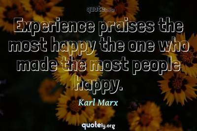 Photo Quote of Experience praises the most happy the one who made the most people happy.